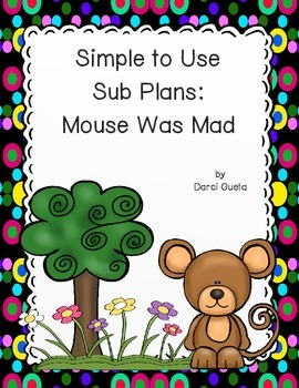 Simple to Use Sub Plans:  Based on Mouse Was Mad by Linda Urban
