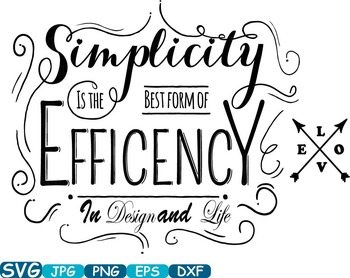 Simplicity is the best form of Efficency in Design and Lif