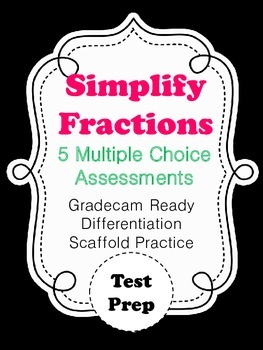 Simplify Fraction Assessments: 5 Multiple Choice Assessments great for gradecam