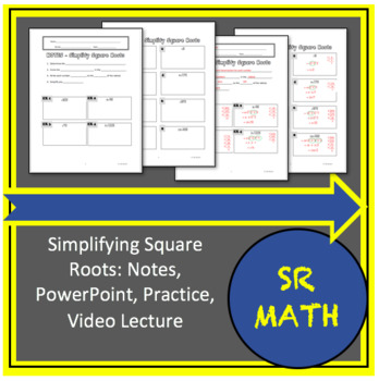 Simplifying Square Roots: Notes, Video Lecture, PowerPoint, Practice