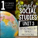 Simply Social Studies First Grade - Unit 3 - Basic Needs & Family Provisions
