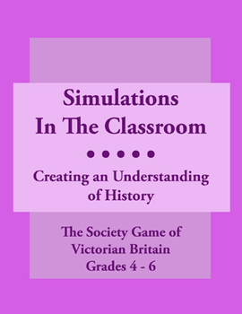 Simulations In The Classroom: The Society Game Of Victorian Britain