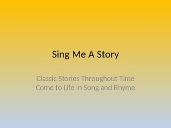 Sing Me A Story Powerpoint with Music/Lyrics
