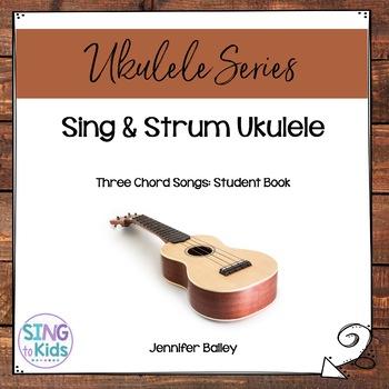 Sing Strum Ukulele Student Book 3 3 Chord Songs By Singtokids