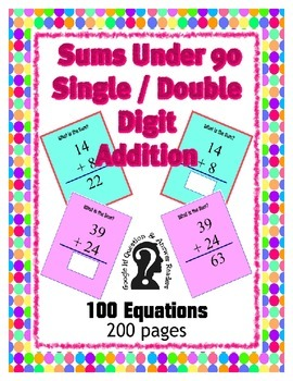 Single / Double Digit Addition ~ Sums under 90 ~ 100 Equations in 200 page ebook