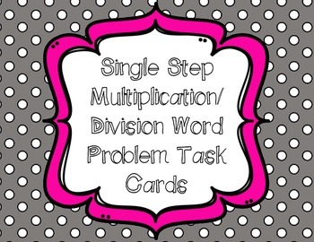 Single Step Word Problems Task Cards- Multiplication Division
