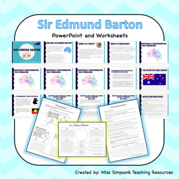 Sir Edmund Barton and his Contribution to Federation - Slides & Worksheets