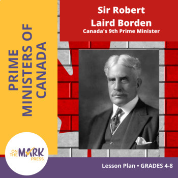 Sir Robert Laird Borden Lesson Plan Grades 4-8