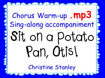 Sit on a potato pan, Otis. Chorus Palindrome Warm-up ♫ ♫ ♫  .mp3 Accompaniment