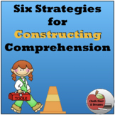 Six Strategies for CONSTRUCTING Comprehension