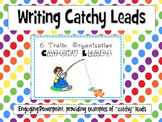 Six Traits of Writing- Catchy Leads Powerpoint
