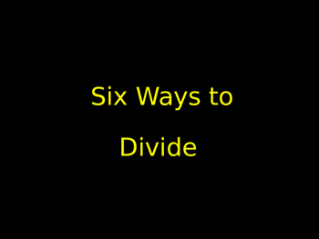 Six Ways to Divide