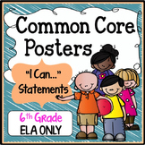 """Sixth Grade Common Core Standards """"I Can Statements"""" - ELA ONLY"""