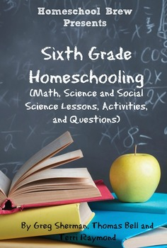 Sixth Grade Homeschooling (Math, Science and Social Science Lessons)