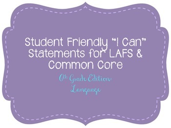 "Sixth Grade ""I Can"" Statements LAFS & Common Core Language Plain"