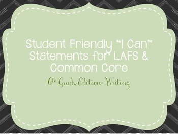 "Sixth Grade ""I Can"" Statements LAFS & Common Core Writing"