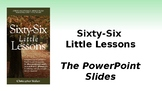 Sixty-Six Little Lessons - the PPT