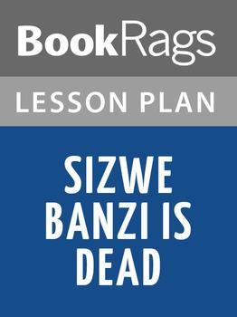 Sizwe Banzi Is Dead Lesson Plans