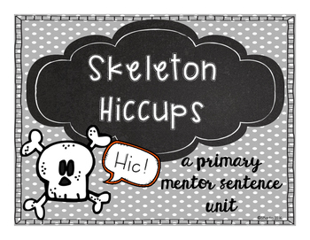 Skeleton Hiccups: A Primary Mentor Sentence Unit