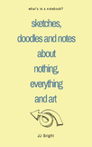 Sketches, Doodles and Notes about Nothing, Everything and Art