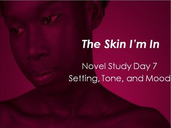 Skin I'm In Day 7 File with Setting, Tone, and Mood Analysis (Ch. 17-18)