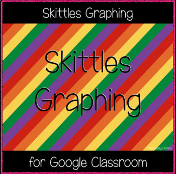 Skittles Graphing (Great for Google Classroom)