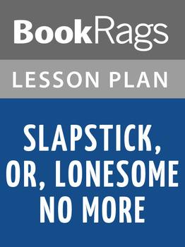 Slapstick: Or, Lonesome No More! Lesson Plans