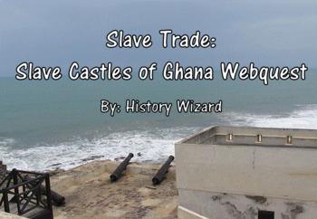 Slave Trade: Slave Castles of Ghana Webquest