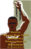 Slavery: African Slave Trade and Slavery Primary Sources Worksheets