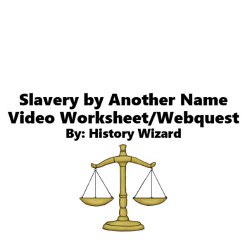 Slavery by Another Name Video Worksheet/Webquest