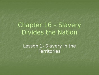 Slavery Divides the Nation - Slavery in the Territories PowerPoint