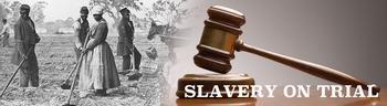 Slavery on Trial - Research/Debate PBL