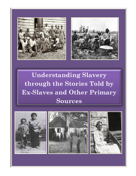 Slavery through the Stories Told by Ex-Slaves and Other Primary Sources