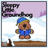 Sleepy Little Groundhog A Week of Shared Reading Materials