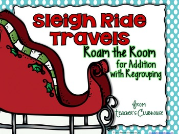 Sleigh Ride Travels...Roam the Room for Addition with Regrouping