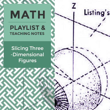 Slicing Three-Dimensional Figures - Playlist and Teaching Notes