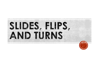 Slides, Flips, and Turns PowerPoint