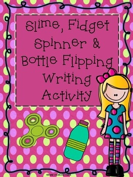Slime, Fidget Spinners and Bottle Flipping Writing Activity