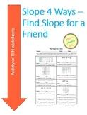 Slope 4 Ways - Find Slope for a Friend Activity-or 10 Worksheets