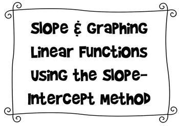 Slope & Graphing Linear Functions Using Slope-Intercept (Notes and Homework)