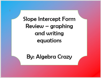 Slope Intercept Review - writing and graphing equations