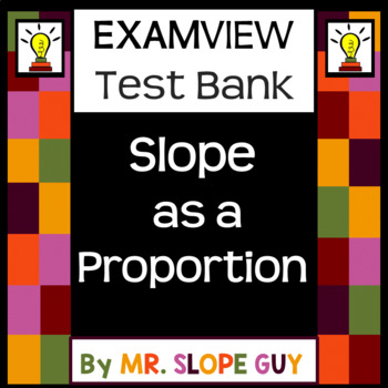 Slope as a Proportion ExamView Text Bank 8.EE.B.5 Go Math