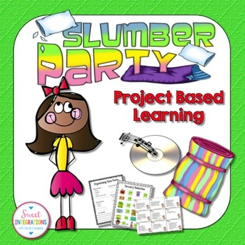 PROJECT BASED LEARNING: HOST A SLUMBER PARTY With Math and