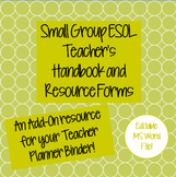 Small Group ESOL Teacher's Resource Handbook and Forms - EDITABLE!