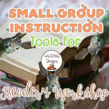 Small Group Instruction Tools for Guided Reading & Strategy Groups