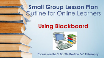 Small Group Lesson Plan Outline for Online Learners- Using Blackboard
