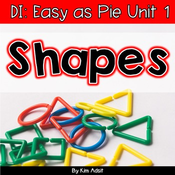 Small Group Math DI Easy as Pie, Unit 1 Shapes by K. Adsit
