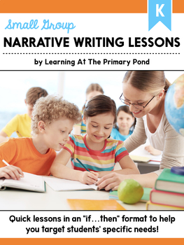 Small Group Narrative Writing Lessons for Kindergarten