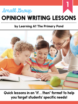 Small Group Opinion Writing Lessons for First Grade