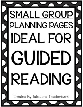 Small Group Planning Pages: Ideal for Guided Reading Instruction